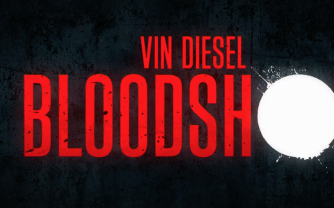 Bloodshot Starring Vin Diesel In theaters February 21st, 2020